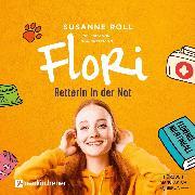 Cover-Bild zu Flori - Retterin in der Not (ungekürzt) (Audio Download) von Roll, Susanne