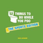 Cover-Bild zu 52 Things to Do While You Poo (eBook) von Jassburn, Hugh