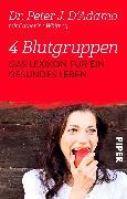 Cover-Bild zu 4 Blutgruppen - Das Lexikon für ein gesundes Leben von D'Adamo, Peter J.