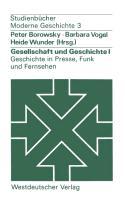 Cover-Bild zu Gesellschaft und Geschichte I: Geschichte in Presse, Funk und Fernsehen von Borowsky, Peter