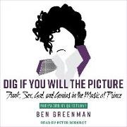 Cover-Bild zu Dig If You Will the Picture: Funk, Sex, God and Genius in the Music of Prince von Greenman, Ben