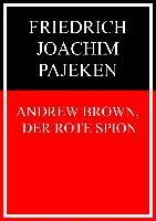 Cover-Bild zu Andrew Brown, der rote Spion (eBook) von Pajeken, Friedrich Joachim