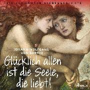 Cover-Bild zu Glücklich allen ist die Seele, die liebt! Die schönsten Liebesgedichte (Audio Download) von Goethe, Johann Wolfgang von