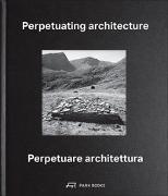 Cover-Bild zu Perpetuating Architecture von Pedrozzi, Martino (Hrsg.)