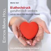 Cover-Bild zu Bluthochdruck ganzheitlich senken von Holl, Maria