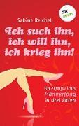 Cover-Bild zu Ich such ihn, ich will ihn, ich krieg ihn! (eBook) von Reichel, Sabine