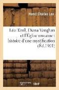 Cover-Bild zu Léo Taxil, Diana Vaughan Et l'Église Romaine: Histoire d'Une Mystification von Lea-H