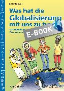 Cover-Bild zu Was hat die Globalisierung mit uns zu tun? (eBook) von Hartmann, Anne
