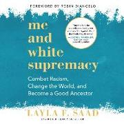 Cover-Bild zu Me and White Supremacy: Combat Racism, Change the World, and Become a Good Ancestor von Saad, Layla F. (Gelesen)