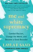 Cover-Bild zu Me and White Supremacy: Combat Racism, Change the World, and Become a Good Ancestor von Saad, Layla F.