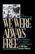 Cover-Bild zu We Were Always Free: The Maddens of Culpeper County, Virginia: A 200-Year Family History von Madden, T. O.