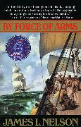 Cover-Bild zu By Force of Arms von Nelson, James L.