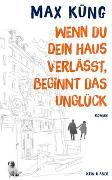 Cover-Bild zu Wenn du dein Haus verlässt, beginnt das Unglück von Küng, Max