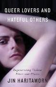 Cover-Bild zu Queer Lovers and Hateful Others: Regenerating Violent Times and Places von Haritaworn, Jin