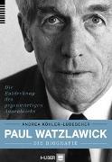 Cover-Bild zu Paul Watzlawick - die Biografie von Köhler-Ludescher, Andrea