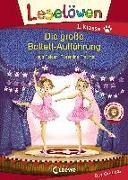Cover-Bild zu Leselöwen 1. Klasse - Die große Ballett-Aufführung von Reider, Katja