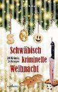 Cover-Bild zu Schwäbisch kriminelle Weihnacht von Köhler, Heidemarie