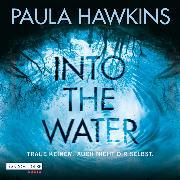 Cover-Bild zu Into the Water - Traue keinem. Auch nicht dir selbst (Audio Download) von Hawkins, Paula