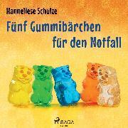 Cover-Bild zu Fünf Gummibärchen für den Notfall (Audio Download) von Schulze, Hanneliese