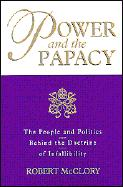 Cover-Bild zu Power and the Papacy: The People and Politics Behind the Doctrine of Infallibility von McClory, Robert