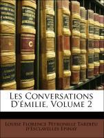Cover-Bild zu Les Conversations D'émilie, Volume 2 von Epinay, Louise Florence Pétronille Tardieu d'Esclavelles