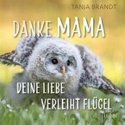 Cover-Bild zu Danke Mama, deine Liebe verleiht Flügel von Brandt, Tanja