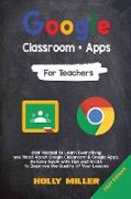 Cover-Bild zu Google Classroom + Google Apps: 2021 Edition. For Teachers. User Manual to Learn Everything you Need About Google Classroom. An Easy Guide with Tips a von Miller, Holly