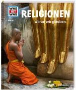 Cover-Bild zu WAS IST WAS Band 105 Religionen. Woran wir glauben von Gorgas, Martina
