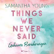 Cover-Bild zu Things We Never Said - Geheime Berührungen (ungekürzt) (Audio Download) von Young, Samantha