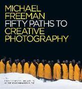 Cover-Bild zu Fifty Paths to Creative Photography von Freeman, Michael