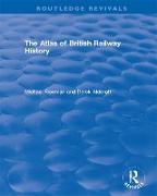 Cover-Bild zu Routledge Revivals: The Atlas of British Railway History (1985) (eBook) von Freeman, Michael