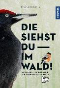 Cover-Bild zu Die siehst du im Wald! 64 Vogelarten erkennen von Nottmeyer, Klaus