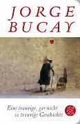 Cover-Bild zu Eine traurige, gar nicht so traurige Geschichte von Bucay, Jorge
