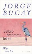 Cover-Bild zu Selbstbestimmt leben von Bucay, Jorge