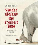Cover-Bild zu Wie der Elefant die Freiheit fand von Bucay, Jorge