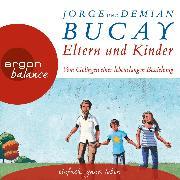 Cover-Bild zu Eltern und Kinder - Vom Gelingen einer lebenslangen Beziehung (Gekürzte Lesung) (Audio Download) von Bucay, Jorge