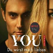 Cover-Bild zu YOU - Du wirst mich lieben (Joe Goldberg (Audio Download) von Kepnes, Caroline