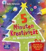 Cover-Bild zu 5 Minuten Kreativität zu Weihnachten von Scherzer, Gabi