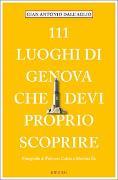 Cover-Bild zu 111 luoghi di Genova che devi proprio scoprire von Dall'Aglio, Gian Antonio