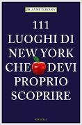 Cover-Bild zu 111 Luoghi di New York che devi proprio scoprire von Elikann, Jo-Anne