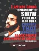 Cover-Bild zu I Am Not Going to Stand Up to Show Pride in a Flag for a Country That Oppresses Black People and People of Color Colin Kaepernick: Notebook, 100 Colle von Journals, Melanin Driven