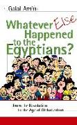 Cover-Bild zu Whatever Else Happened to the Egyptians?: From the Revolution to the Age of Globalization von Amin, Galal