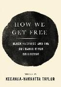 Cover-Bild zu How We Get Free: Black Feminism and the Combahee River Collective von Taylor, Keeanga-Yamahtta (Hrsg.)