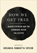 Cover-Bild zu How We Get Free (eBook) von Taylor, Keeanga-Yamahtta (Hrsg.)