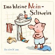 Cover-Bild zu Das kleine Nein-Schwein von Wilson, Henrike