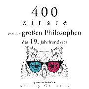 Cover-Bild zu 400 Zitate von den großen Philosophen des 19. Jahrhunderts (Audio Download) von Schopenhauer, Arthur