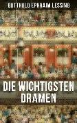 Cover-Bild zu Die wichtigsten Dramen von Gotthold Ephraim Lessing (eBook) von Lessing, Gotthold Ephraim
