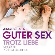 Cover-Bild zu Guter Sex trotz Liebe (Audio Download) von Clement, Ulrich