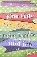 Cover-Bild zu Eine Lüge, die Liebe, meine Familie und ich (eBook) von Covi, Miriam