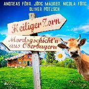 Cover-Bild zu Heiliger Zorn - Mordsgschicht'n aus Oberbayern (Audio Download) von Maurer, Jörg